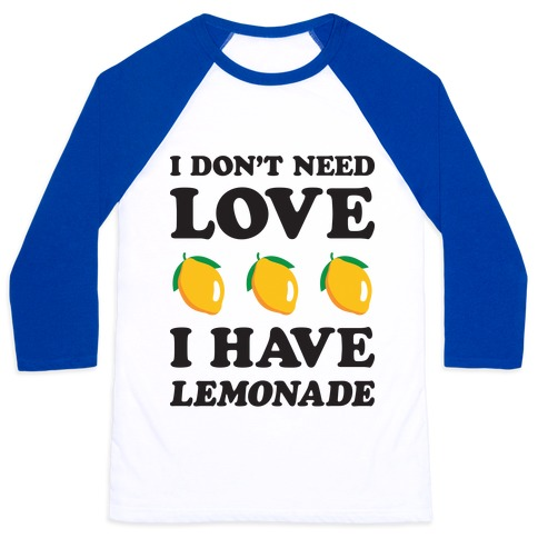 I Don't Need Love I Have Lemonade Baseball Tee