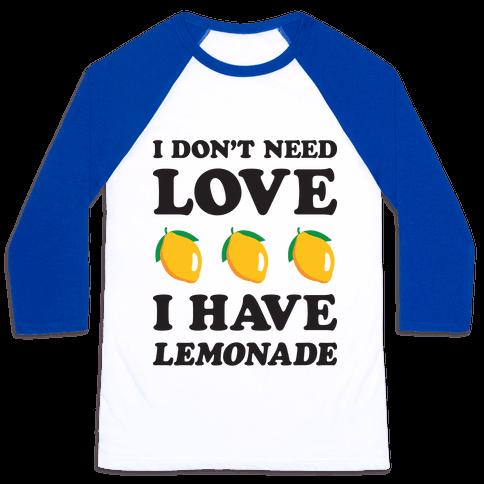 I Don't Need Love I Have Lemonade Baseball Tee