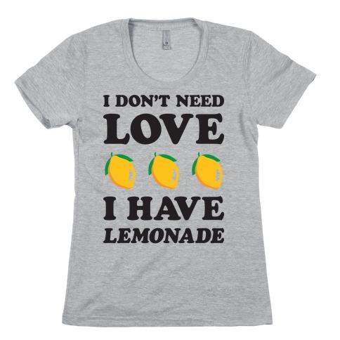 I Don't Need Love I Have Lemonade Womens T-Shirt