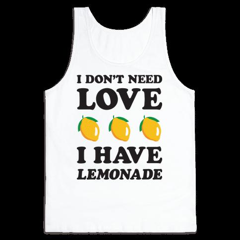 I Don't Need Love I Have Lemonade Tank Top