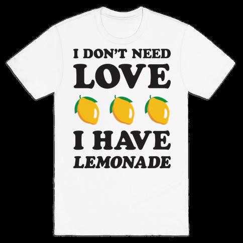 I Don't Need Love I Have Lemonade Mens T-Shirt
