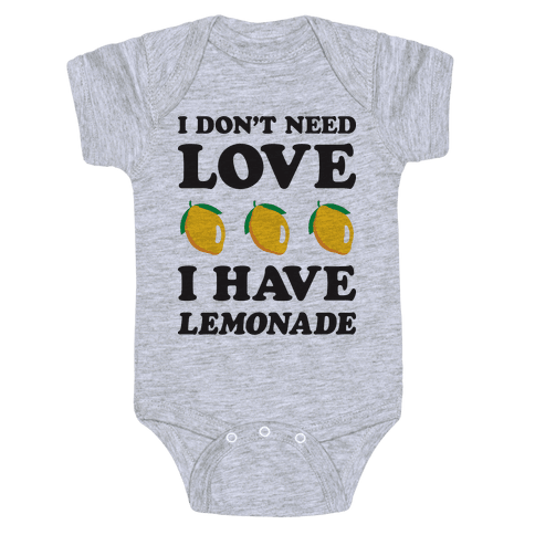 I Don't Need Love I Have Lemonade Baby Onesy
