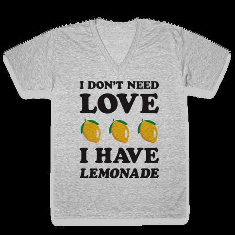 I Don't Need Love I Have Lemonade V-Neck Tee Shirt