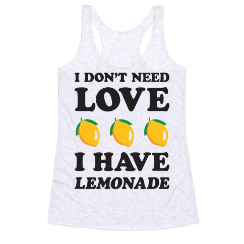 I Don't Need Love I Have Lemonade Racerback Tank Top