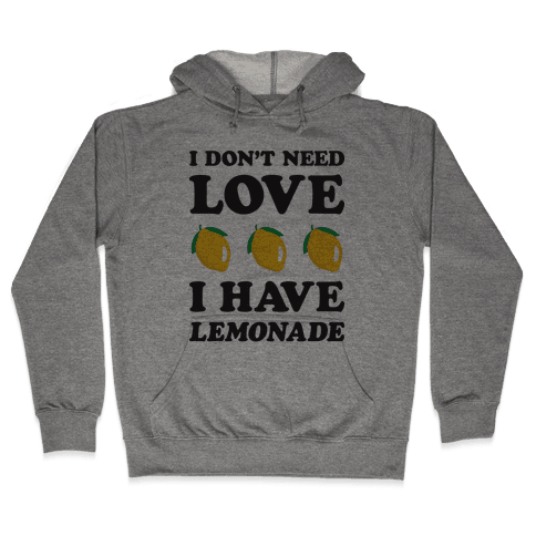 I Don't Need Love I Have Lemonade Hooded Sweatshirt