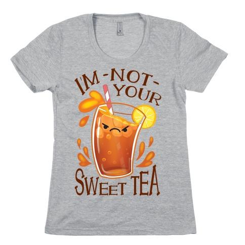 I'm NOT Your Sweet Tea Womens T-Shirt