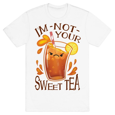 I'm NOT Your Sweet Tea T-Shirt
