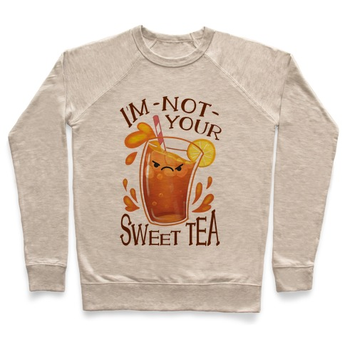 I'm NOT Your Sweet Tea Pullover