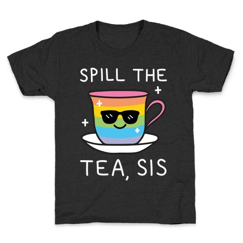 Spill The Tea, Sis LGBTQ+ Pride Kids T-Shirt
