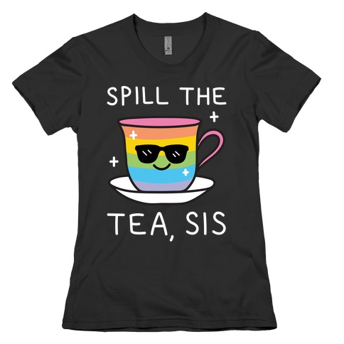 Spill The Tea, Sis LGBTQ+ Pride Womens T-Shirt