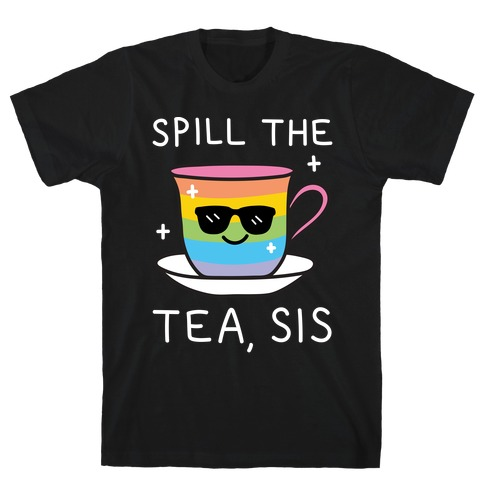Spill The Tea, Sis LGBTQ+ Pride T-Shirt