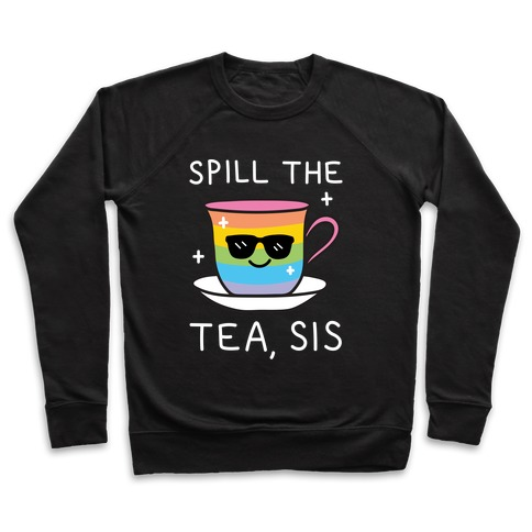 Spill The Tea, Sis LGBTQ+ Pride Pullover