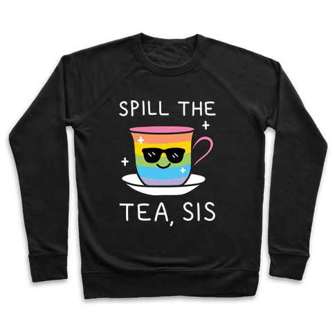 Spill The Tea, Sis LGBTQ+ Pride Pullover