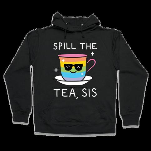 Spill The Tea, Sis LGBTQ+ Pride Hooded Sweatshirt