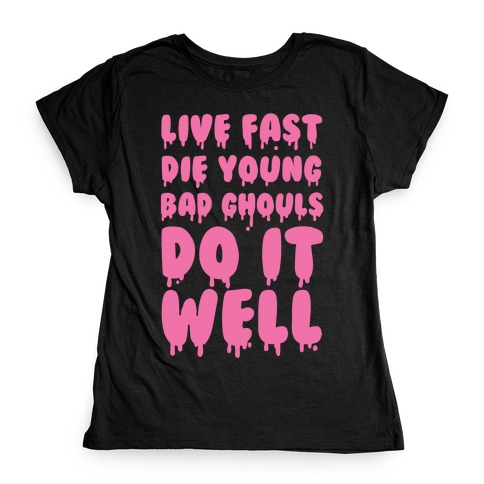 Live Fast, Die Young, Bad Ghouls Do It Well Womens T-Shirt