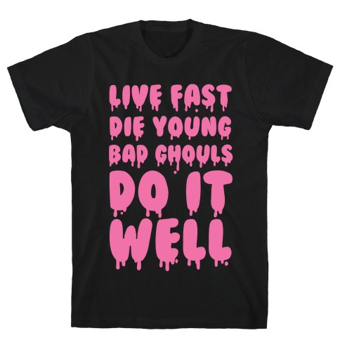 Live Fast, Die Young, Bad Ghouls Do It Well T-Shirt