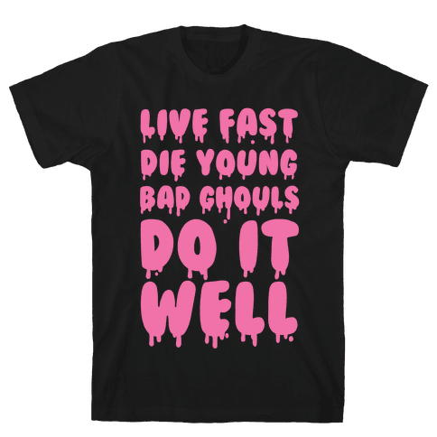 Live Fast, Die Young, Bad Ghouls Do It Well Mens T-Shirt