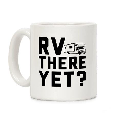 RV There Yet? Coffee Mug
