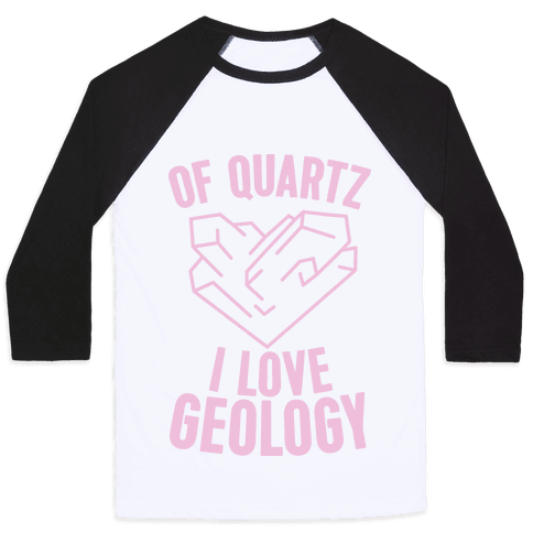 Of Quartz I Love Geology Baseball Tee