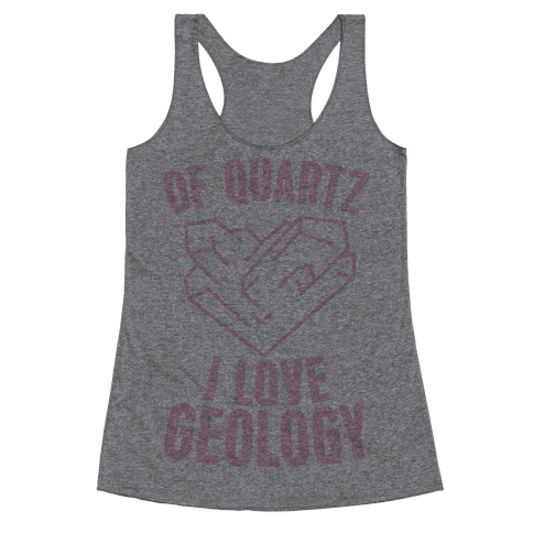 Of Quartz I Love Geology Racerback Tank Top