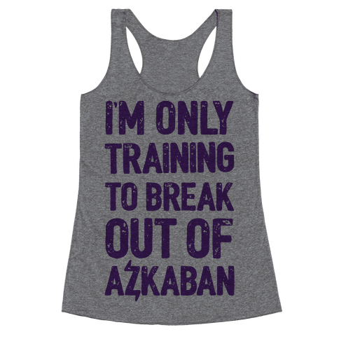I'm Only Training To Break Out Of Azkaban Racerback Tank Top