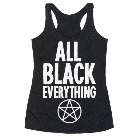 All Black Everything Racerback Tank Top
