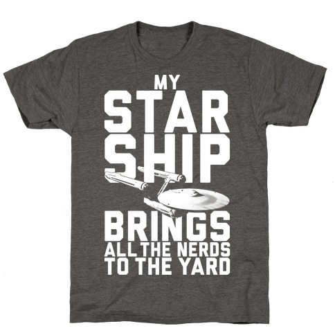 My Starship Brings All The Nerds To The Yard T-Shirt