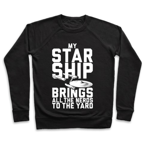 My Starship Brings All The Nerds To The Yard Pullover