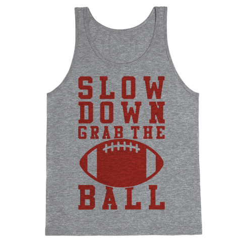 Slow Down Grab The Ball Tank Top