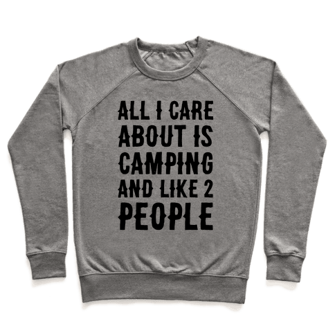 All I Care About Is Camping And Like 2 People Pullover