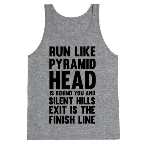 Run Like Pyramid Head Is Behind You And Silent Hills Exist Is The Finish Line Tank Top