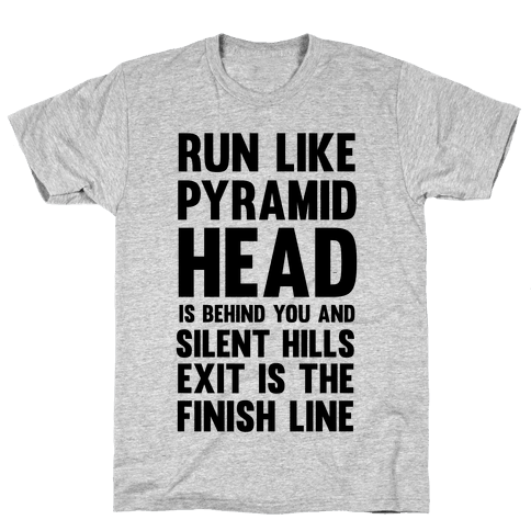 Run Like Pyramid Head Is Behind You And Silent Hills Exist Is The Finish Line Mens T-Shirt