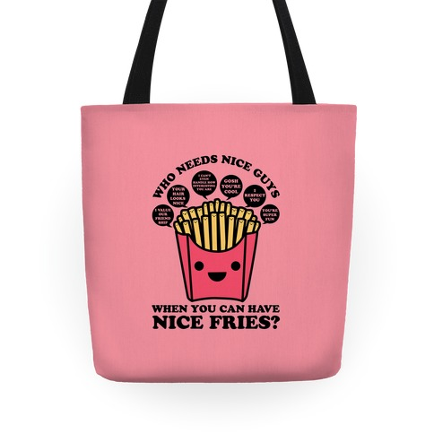 Who Needs Nice Guys When You Can Have Nice Fries Tote