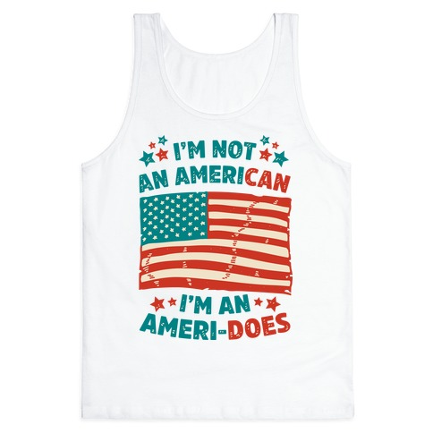 I'm Not an American, I'm an Ameri-Does Tank Top