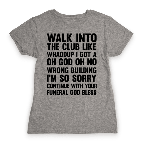 Walk Into The Club Like Oh No Oh God Womens T-Shirt
