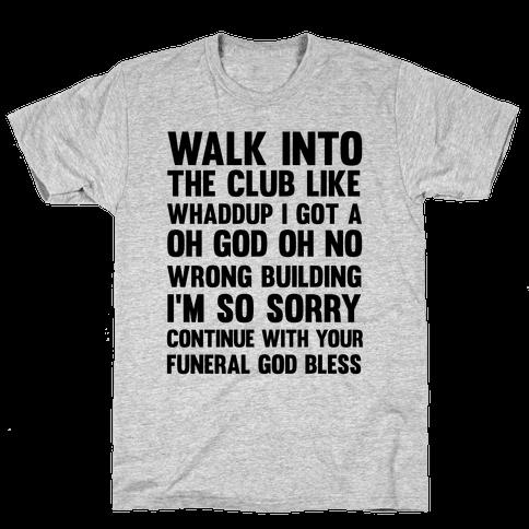 Walk Into The Club Like Oh No Oh God Mens/Unisex T-Shirt