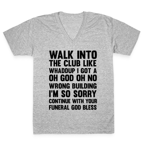 Walk Into The Club Like Oh No Oh God V-Neck Tee Shirt