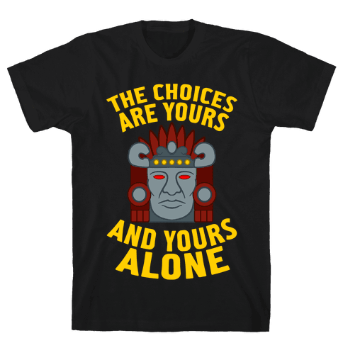 The Choices Are Yours (And Yours Alone) Mens T-Shirt