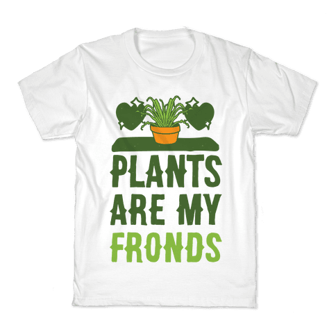 Plants Are My Fronds Kids T-Shirt