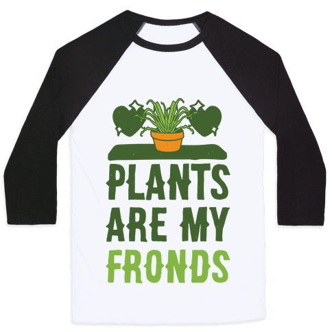 Plants Are My Fronds Baseball Tee