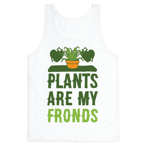 Plants Are My Fronds Tank Top
