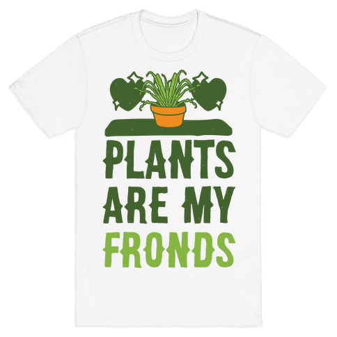 Plants Are My Fronds Mens T-Shirt