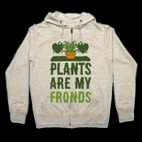 Plants Are My Fronds Zip Hoodie