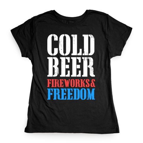 Cold Beer, Fireworks, & Freedom Womens T-Shirt