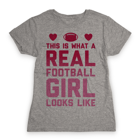 This Is What A Real Football Girl Looks Like Womens T-Shirt