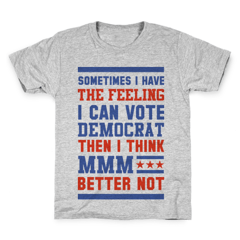 Democrat MMM Better Not Kids T-Shirt