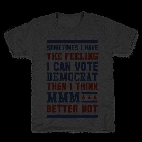 Democrat MMM Better Not Kids T-Shirt