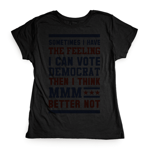 Democrat MMM Better Not Womens T-Shirt