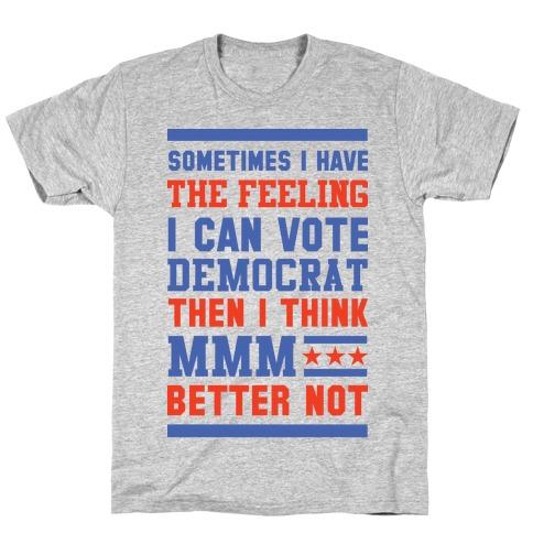 Democrat MMM Better Not T-Shirt