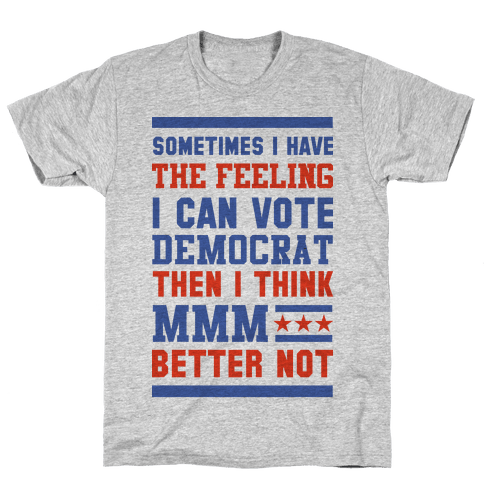 Democrat MMM Better Not Mens T-Shirt